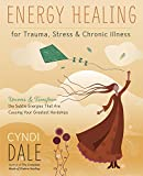 Energy Healing for Trauma, Stress & Chronic Illness: Uncover & Transform the Subtle Energies That Are Causing Your Greatest Hardships