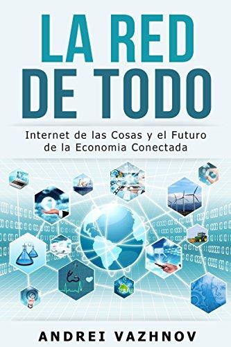 La Red de Todo: Internet de las Cosas y el Futuro de la Economía Cone