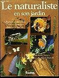 Le naturaliste en son jardin / observer, comprendre, favoriser la nature dans votre jardin