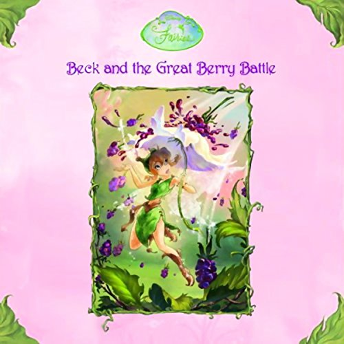 Disney Fairies Book 2     Beck and the Great Berry Battle              By:                                                                                                                                 Laura Driscoll                               Narrated by:                                                                                                                                 Alison Larkin                      Length: 1 hr and 15 mins     8 ratings     Overall 4.4