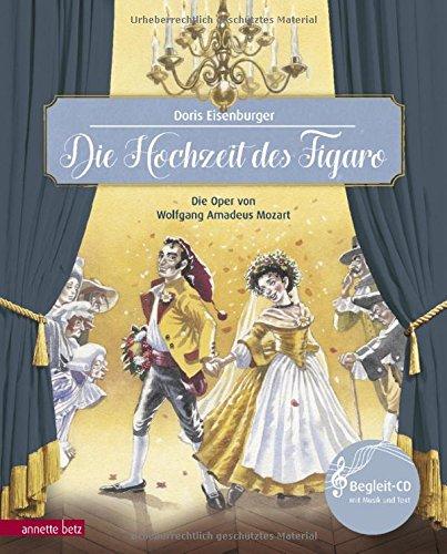 Die Hochzeit des Figaro: Die Oper von Wolfgang Amadeus Mozart: Die Oper von Wolfgang Amadeus Mozart (mit Begleit-CD) (Musikalisches Bilderbuch mit CD)