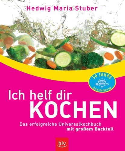 Ich helf dir kochen: Das erfolgreiche Universalkochbuch mit grossem Backteil