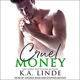 Cruel Money     Cruel Series, Book 1              By:                                                                                                                                 K.A. Linde                               Narrated by:                                                                                                                                 Stephen Dexter,                                                                                        Virginia Rose                      Length: 8 hrs and 58 mins     Not rated yet     Overall 0.0