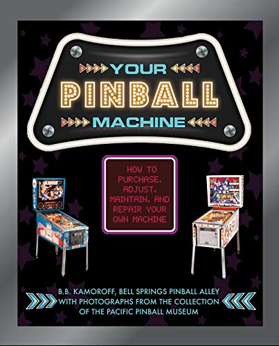 Your Pinball Machine: How to Purchase, Adjust, Maintain, and Repair Your Own Machine