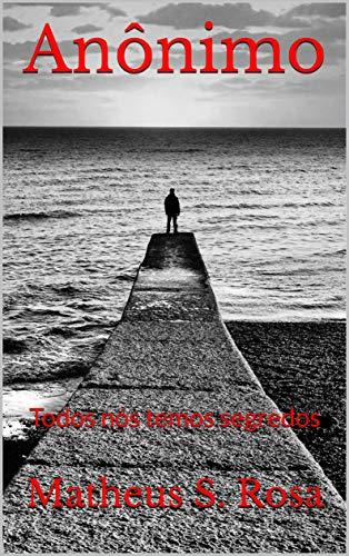 Anônimo: Todos nós temos segredos (Portuguese Edition)