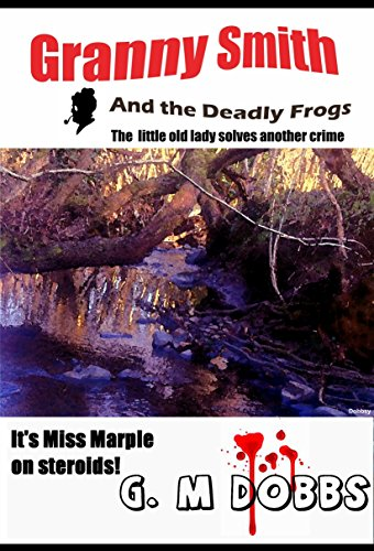 Granny Smith and the Deadly Frogs or The little old lady solves another crime (English Edition)