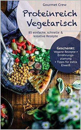 Vegetarisches Kochbuch mit viel Eiweiß: : 85 schnelle, gesunde und pr