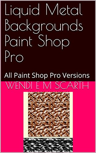 Liquid Metal Backgrounds Paint Shop Pro: All Paint Shop Pro Versions (Paint Shop Pro Made Easy Book 363) (English Edition)