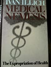 Medical nemesis: The expropriation of health by Ivan Illich (1976-08-01)