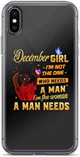 Compatible for iPhone X/XS as a December Girl Girl Not Who Needs a Man The Woman a Man Needs