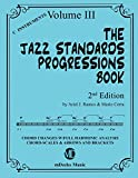 The Jazz Standards Progressions Book Vol. 3: Chord Changes with full Harmonic Analysis, Chord-scales and Arrows & Brackets