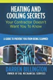 Heating and Cooling Secrets Your Contractor Doesn't Want You To Know: A Guide To Prevent You From Being Scammed