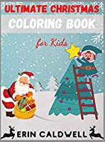 Ultimate Christmas Coloring Book for Kids: Great Gift for Boys and Girls (Ages 4-12)