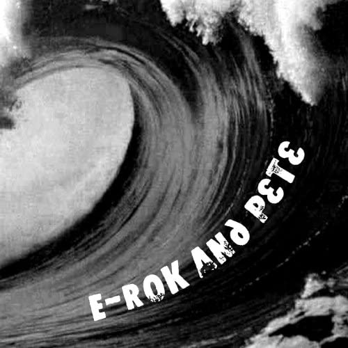 E-Rok And Pete