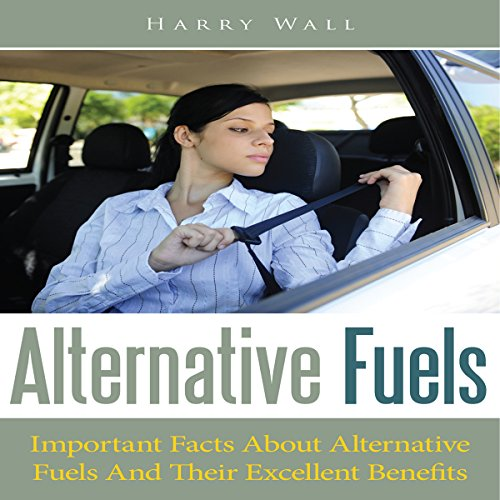 Alternative Fuels     Important Facts about Alternative Fuels and Their Excellent Benefits              By:                                                                                                                                 Harry Wall                               Narrated by:                                                                                                                                 Alexander F. Lewis                      Length: 35 mins     Not rated yet     Overall 0.0