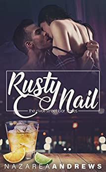 Rusty Nail (River Street Bar Book 2) by [Nazarea Andrews]