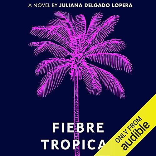 Fiebre Tropical Audiobook By Juliana Delgado Lopera cover art