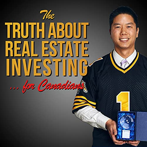 The Truth About Real Estate Investing... for Canadians Podcast By Erwin Szeto cover art
