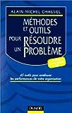 Méthodes et outils pour résoudre un problème. 45 outils pour améliorer les performances de votre organisation