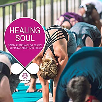 Healing Soul - Yoga Instrumental Music For Relaxation And Sleep