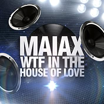 Wft in the House of Love