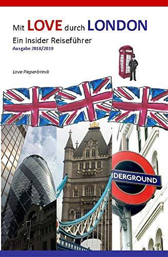 Mit LOVE durch LONDON: Ein Insider Reiseführer (Ausgabe 2018/2019 1)