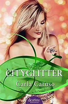 Cityglitter: Destiny Romance by [Carla Caruso]
