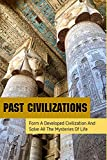 Past Civilizations: Form A Developed Civilization And Solve All The Mysteries Of Life: On The Wreckage Of Lemuria