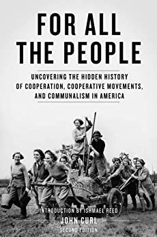 For All the People: Uncovering the Hidden History of Cooperation, Cooperative Movements, and Communalism in America by [John Curl, Ishmael Reed]