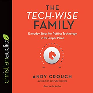 The Tech-Wise Family     Everyday Steps for Putting Technology in Its Proper Place              By:                                                                                                                                 Andy Crouch,                                                                                        Amy Crouch - Foreword                               Narrated by:                                                                                                                                 Andy Crouch,                                                                                        Amy Crouch - Foreword                      Length: 4 hrs and 9 mins     7 ratings     Overall 5.0