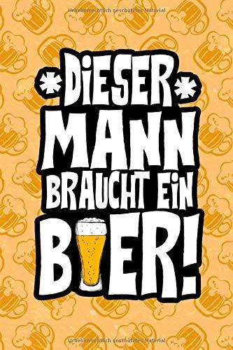 Dieser Mann braucht ein Bier!: DIN A5 lustiges Bier Notizheft | 110 Seiten liniertes Notizbuch für Leute die Bier lieben | Bier Geschenkidee für Kollegen, Freunde | Lustige Geschenkidee