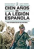 Cien años de la Legión española: Las fotografías de su historia (Historia del siglo XX)