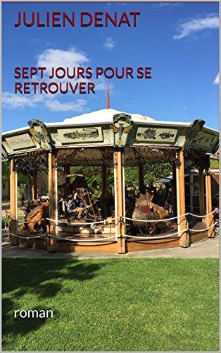 Sept jours pour se retrouver: roman (French Edition) eBook: Denat, Julien: Amazon.es: Tienda Kindle