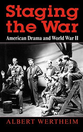 [Staging the War: American Drama and World War II] [Albert Wertheim] [March, 2004]