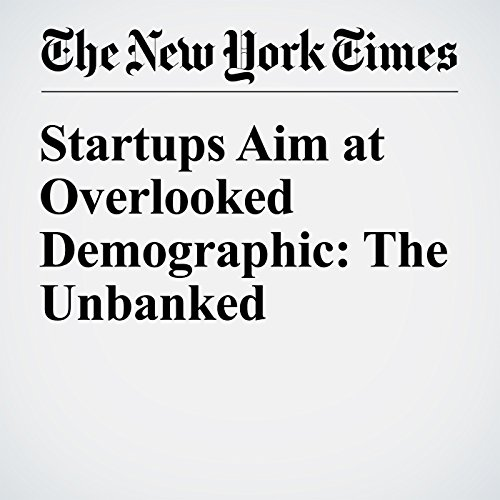 Startups Aim at Overlooked Demographic: The Unbanked audiobook cover art
