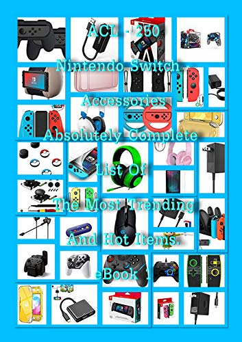 ACL – 250 Nintendo Switch - Accessories – Absolutely Complete List Of The Most Trending And Hot Items eBook 1 (English Edition)