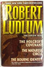 The Ludlum Triad: The Holcroft Covenant, The Matarese Circle and The Bourne Identity
