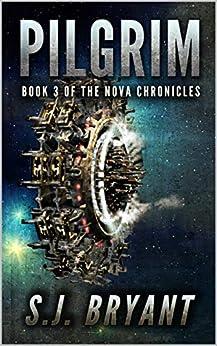 Pilgrim (The Nova Chronicles Book 3) by [S.J. Bryant]