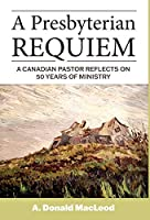 A Presbyterian Requiem: A Canadian Pastor Reflects on 50 Years of Ministry