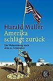 Harald Müller: Amerika schlägt zurück: Die Weltordnung nach dem 11. September
