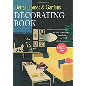 Better Homes and Gardens Decorating Book: How to Plan Colors and Furnishings That Reflect the Personality of Your Family