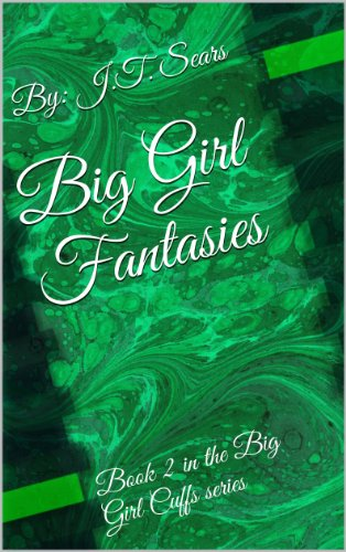 Big Girl Fantasies: Book 2 in the Big Girl Cuffs series (English Edition)