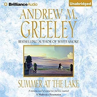 Summer at the Lake                   By:                                                                                                                                 Andrew M. Greeley                               Narrated by:                                                                                                                                 Erika Leigh,                                                                                        Bill Weideman,                                                                                        Dale Hull                      Length: 13 hrs and 4 mins     16 ratings     Overall 3.4