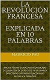 LA REVOLUCIÓN FRANCESA EXPLICADA EN 10 PALABRAS: ANCIEN RÈGIME-CIUDADANÍA-CONSULADO-DECLARACIÓN...