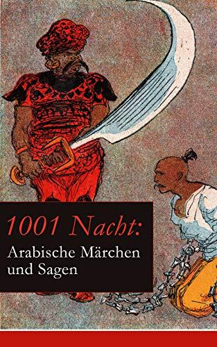 1001 Nacht: Arabische Märchen und Sagen: Ein Klassiker des Orients (Aladin + Scheherazade + Erste Reise Sindbads + Geschichte Mahmuds + Geschichte der ... von Deryabar, König Kalad und vieles mehr)