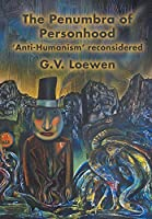 The Penumbra of Personhood: 'Anti-Humanism' reconsidered