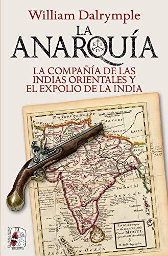 La anarquía: La Compañía de las Indias Orientales y el expolio de la India (Historia Moderna)