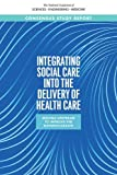 Integrating Social Needs Care into the Delivery of Health Care to Improve the Nation's Health: Moving Medicine Upstream To Improve The Nation's Health ... Academies of Sciences Engineering Medicine)