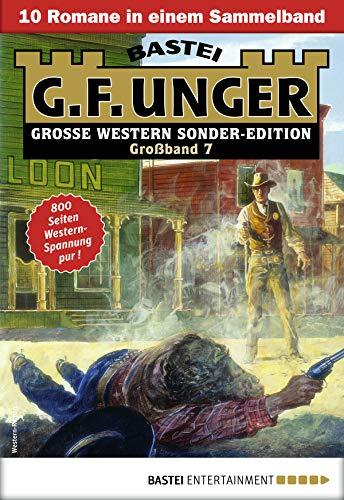 G. F. Unger Sonder-Edition Großband 7 - Western-Sammelband: 10 Romane in einem Band
