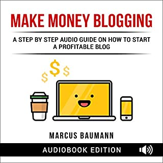 Make Money Blogging: A Step by Step Audio Guide on How to Start a Profitable Blog audiobook cover art